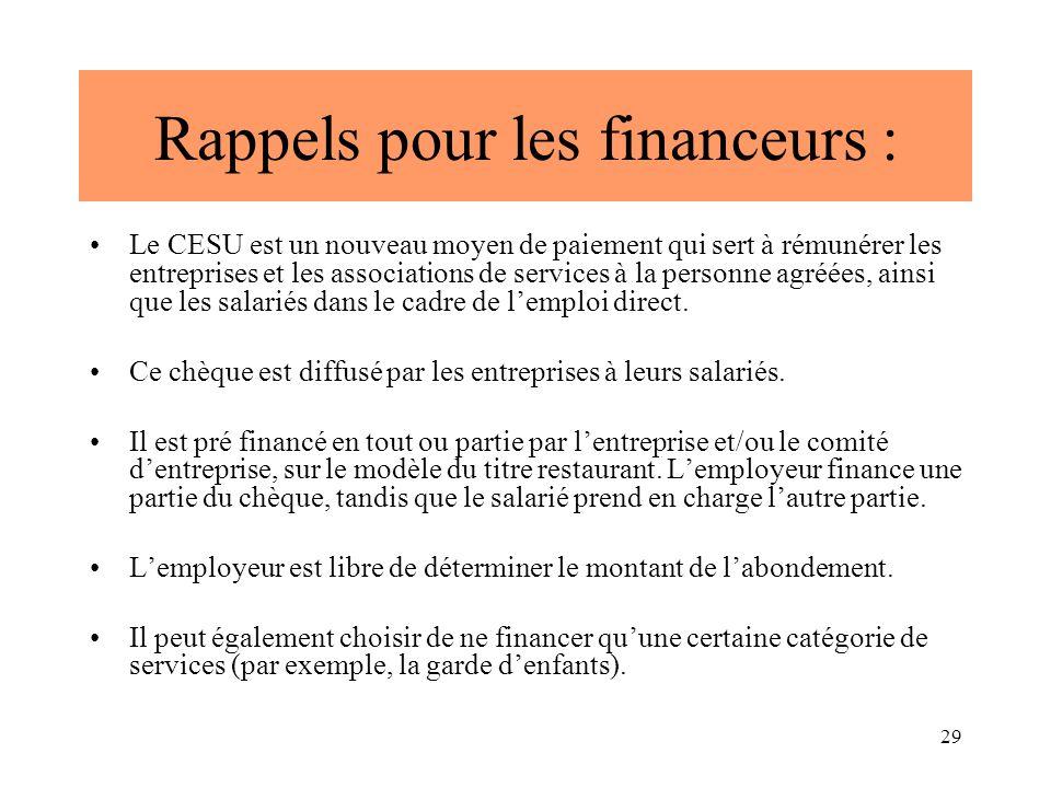 29 Rappels pour les financeurs : Le CESU est un nouveau moyen de paiement qui sert à rémunérer les entreprises et les associations de services à la personne agréées, ainsi que les salariés dans le cadre de l'emploi direct.