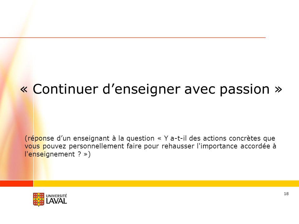 18 « Continuer d'enseigner avec passion » (réponse d'un enseignant à la question « Y a-t-il des actions concrètes que vous pouvez personnellement faire pour rehausser l importance accordée à l enseignement .