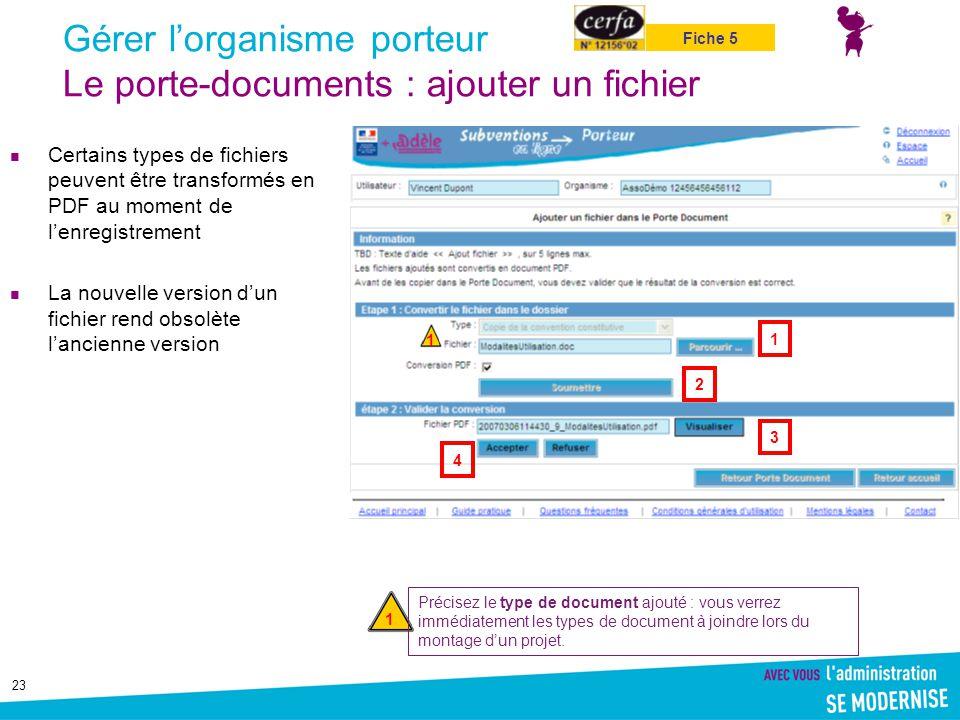 23 Gérer l'organisme porteur Le porte-documents : ajouter un fichier Certains types de fichiers peuvent être transformés en PDF au moment de l'enregis