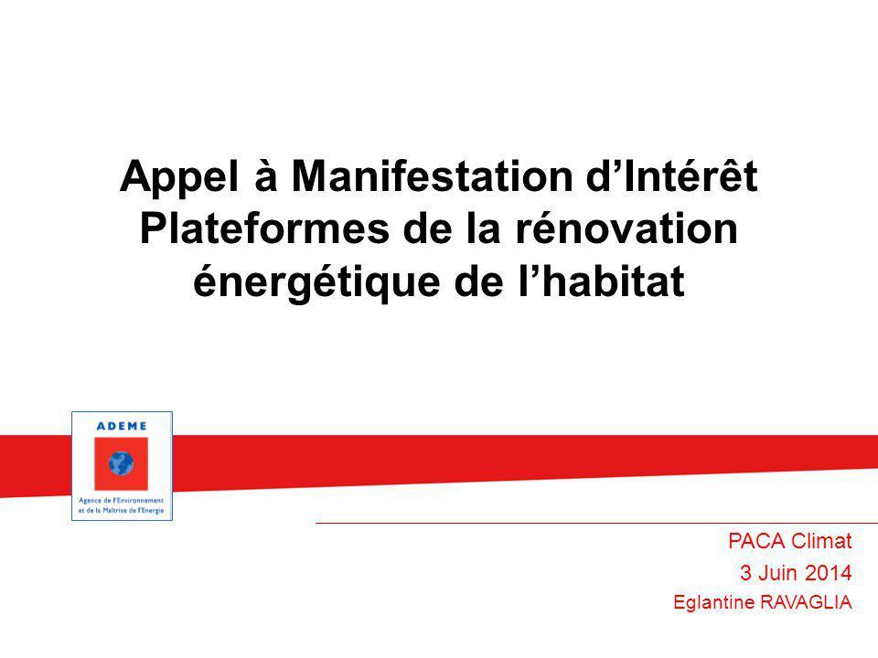 Appel à Manifestation d'Intérêt Plateformes de la rénovation énergétique de l'habitat PACA Climat 3 Juin 2014 Eglantine RAVAGLIA
