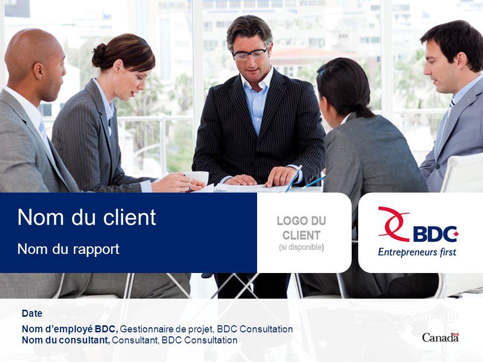 Date Nom d'employé BDC, Gestionnaire de projet, BDC Consultation Nom du consultant, Consultant, BDC Consultation Nom du client Nom du rapport