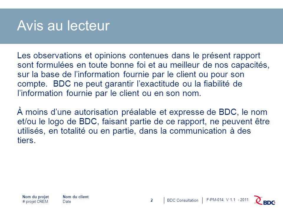 2BDC Consultation Nom du projet # projet CREM F-PM-014, V 1.1 - 2011 Nom du client Date Avis au lecteur Les observations et opinions contenues dans le