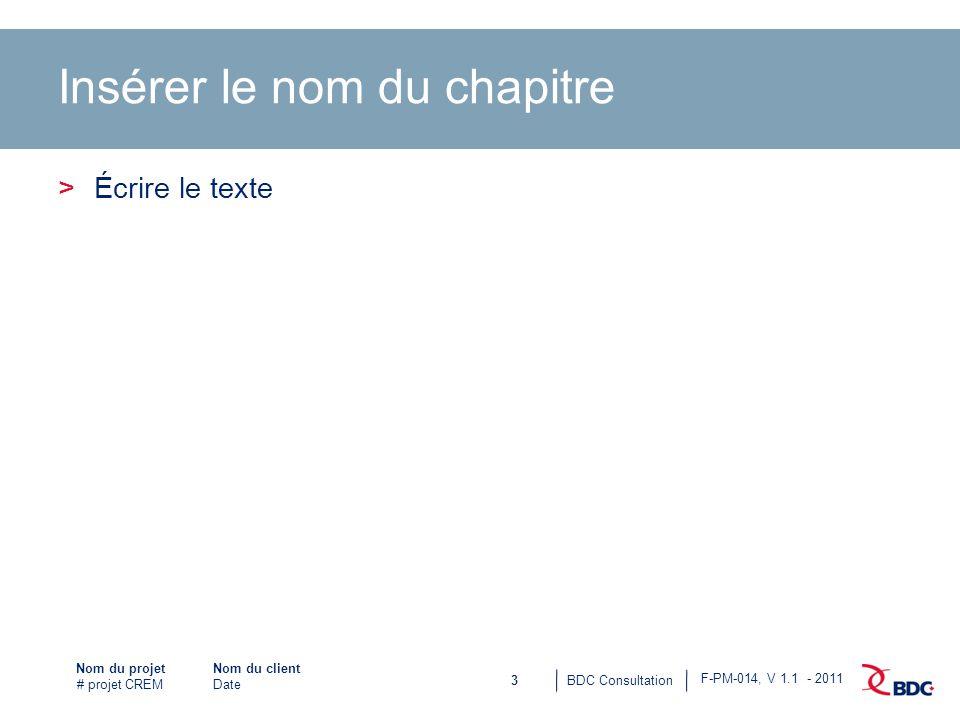 3BDC Consultation Nom du projet # projet CREM F-PM-014, V 1.1 - 2011 Nom du client Date Insérer le nom du chapitre >Écrire le texte