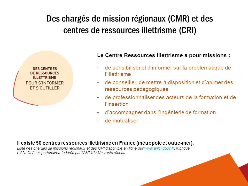 Des chargés de mission régionaux (CMR) et des centres de ressources illettrisme (CRI) Le Centre Ressources Illettrisme a pour missions : -de sensibili