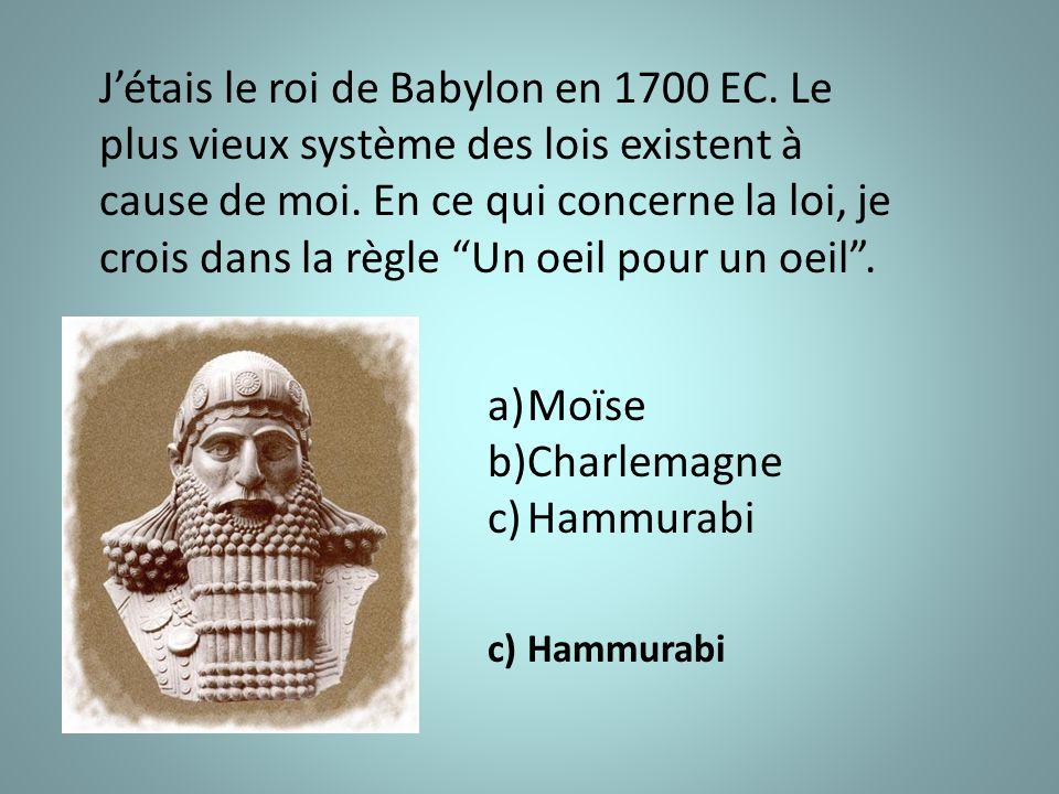 J'étais le roi de Babylon en 1700 EC. Le plus vieux système des lois existent à cause de moi.