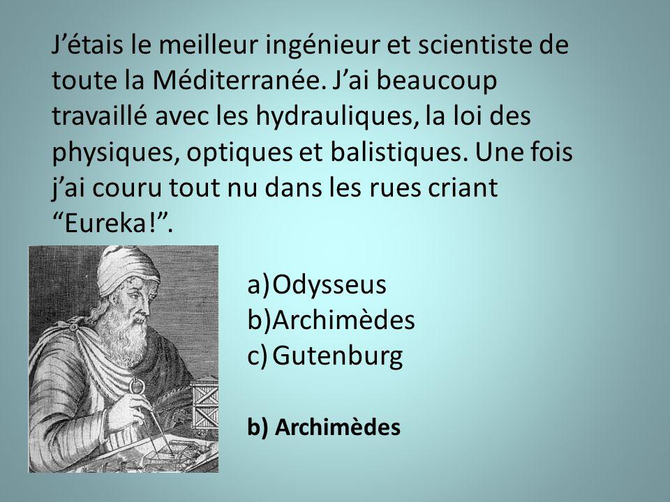 J'étais le meilleur ingénieur et scientiste de toute la Méditerranée.