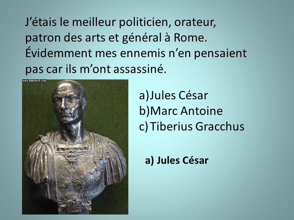 J'étais le meilleur politicien, orateur, patron des arts et général à Rome.