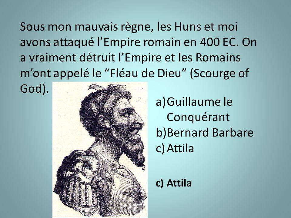 Sous mon mauvais règne, les Huns et moi avons attaqué l'Empire romain en 400 EC.