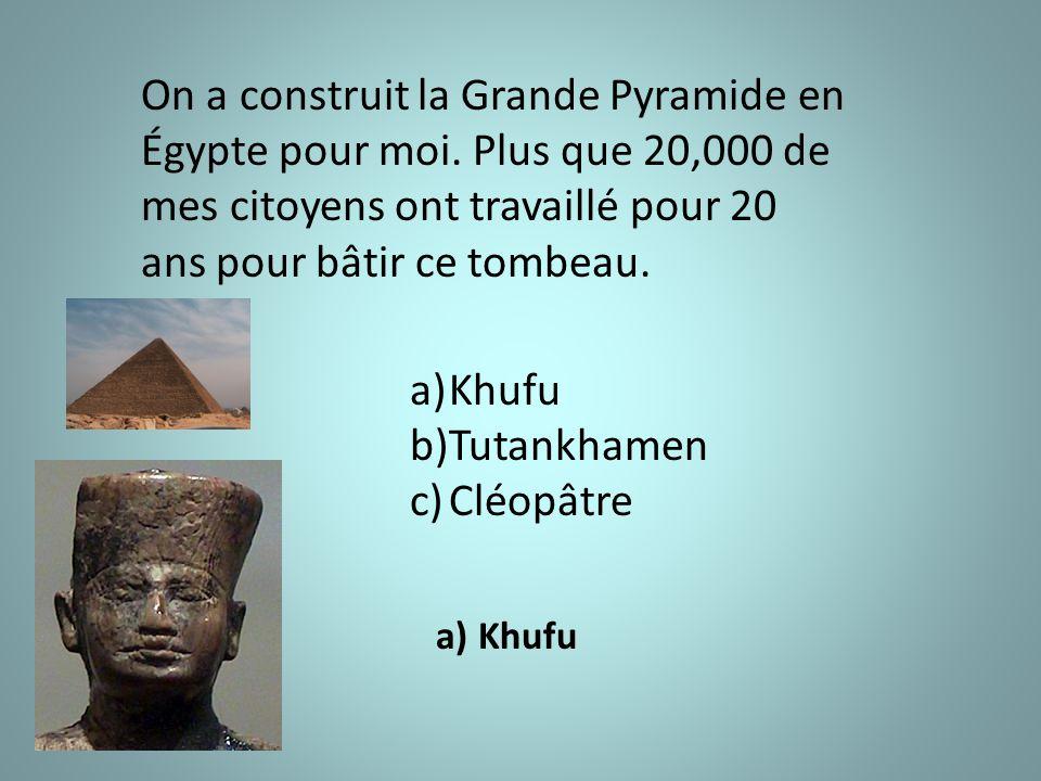 On a construit la Grande Pyramide en Égypte pour moi.