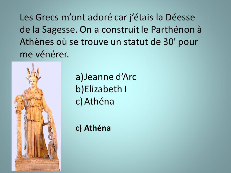 Les Grecs m'ont adoré car j'étais la Déesse de la Sagesse.