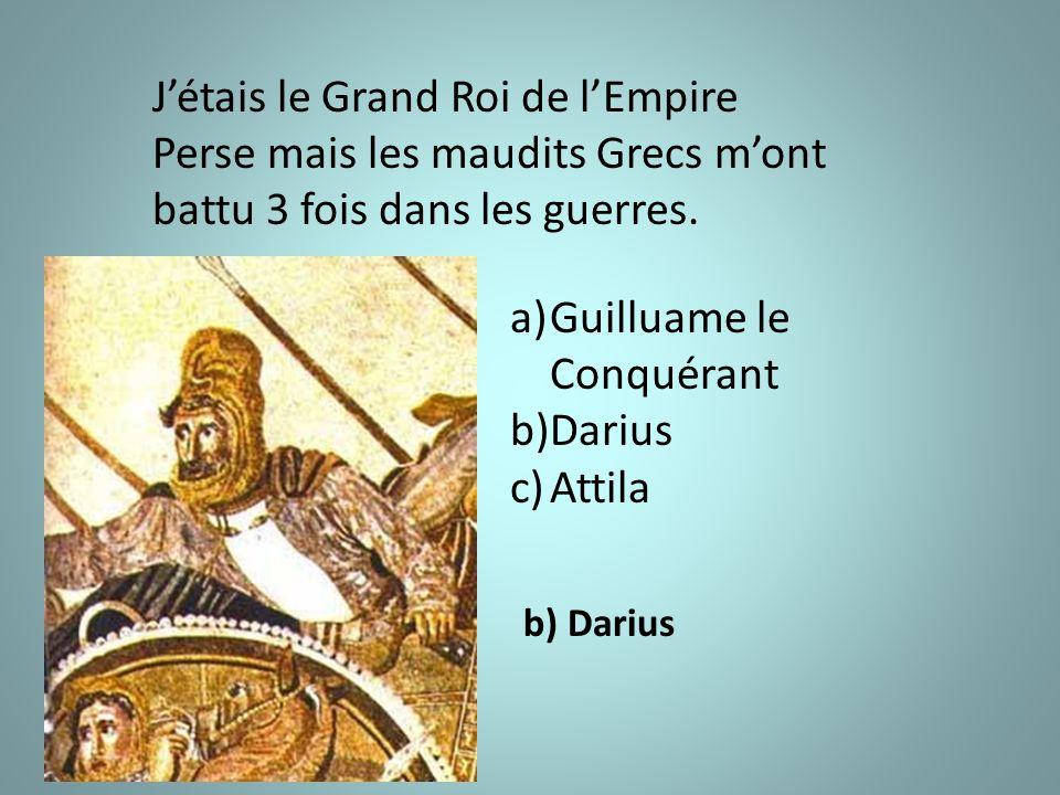 J'étais le Grand Roi de l'Empire Perse mais les maudits Grecs m'ont battu 3 fois dans les guerres.