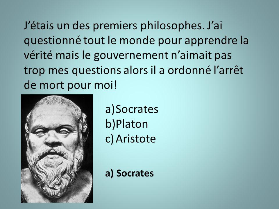 J'étais un des premiers philosophes.