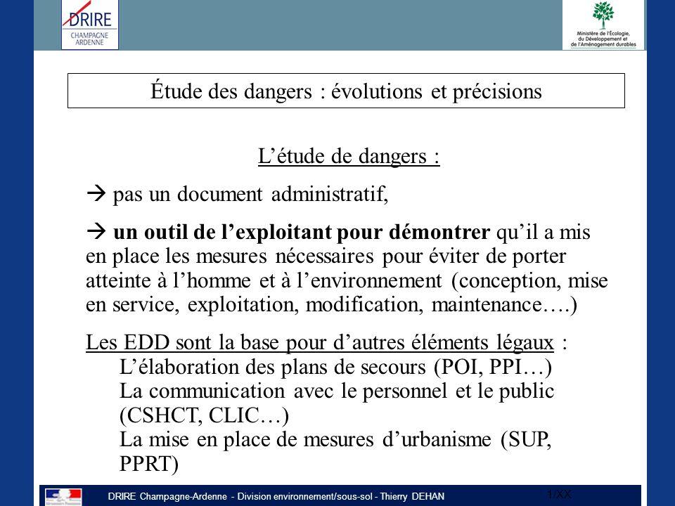 DRIRE Champagne-Ardenne - Division environnement/sous-sol - Thierry DEHAN 1/XX L'étude de dangers :  pas un document administratif,  un outil de l'e