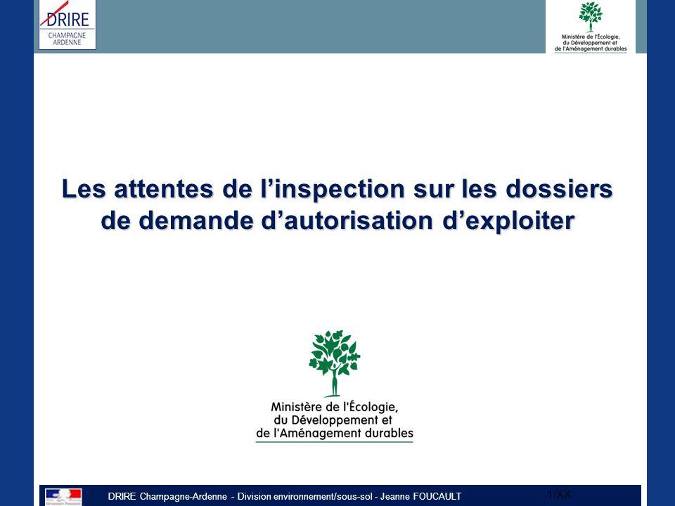 DRIRE Champagne-Ardenne - Division environnement/sous-sol - Jeanne FOUCAULT 1/XX Les attentes de l'inspection sur les dossiers de demande d'autorisation d'exploiter