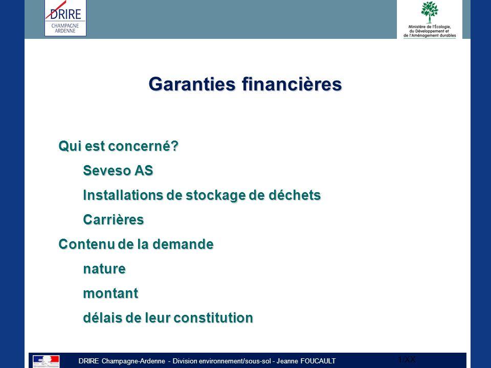 DRIRE Champagne-Ardenne - Division environnement/sous-sol - Jeanne FOUCAULT 1/XX Garanties financières Qui est concerné.