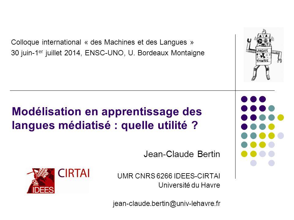 Jean-Claude Bertin UMR CNRS 6266 IDEES-CIRTAI Université du Havre jean-claude.bertin@univ-lehavre.fr Modélisation en apprentissage des langues médiatisé : quelle utilité .