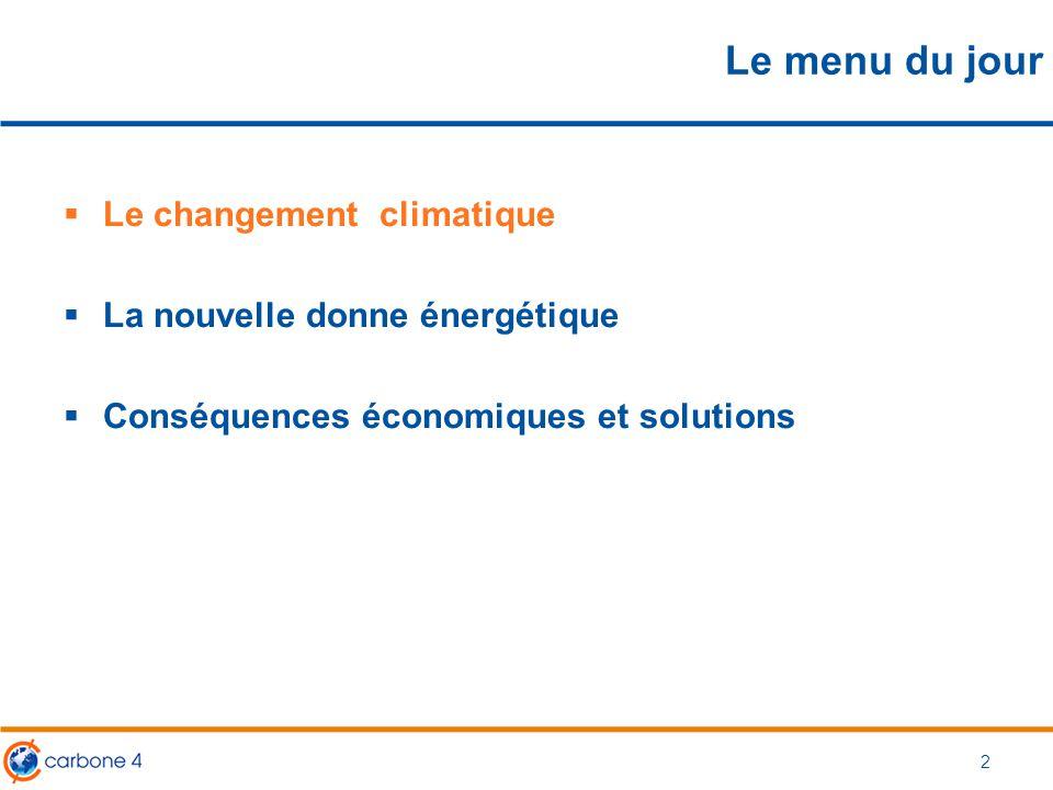Le menu du jour  Le changement climatique  La nouvelle donne énergétique  Conséquences économiques et solutions 2