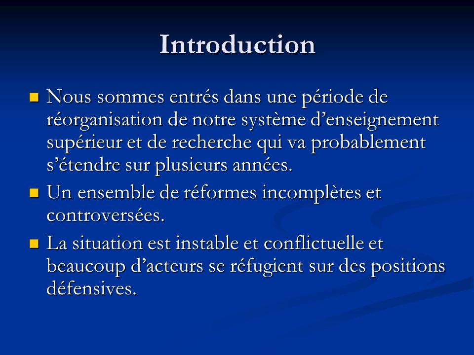Introduction Nous sommes entrés dans une période de réorganisation de notre système d'enseignement supérieur et de recherche qui va probablement s'éte
