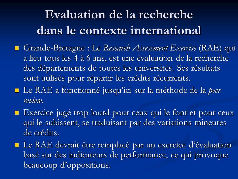 Evaluation de la recherche dans le contexte international Grande-Bretagne : Le Research Assessment Exercise (RAE) qui a lieu tous les 4 à 6 ans, est u