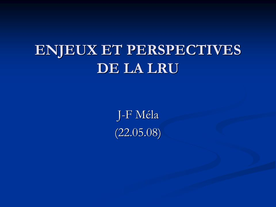 ENJEUX ET PERSPECTIVES DE LA LRU J-F Méla (22.05.08)