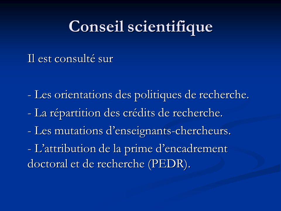 Conseil scientifique Il est consulté sur - Les orientations des politiques de recherche.