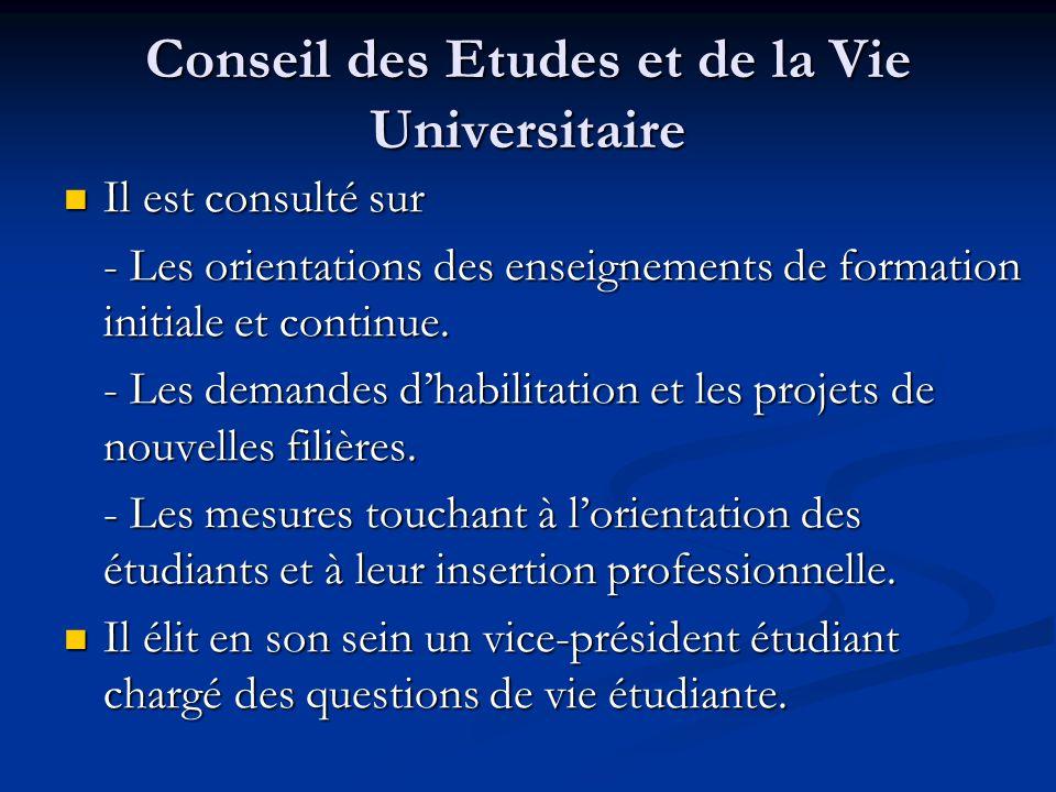 Conseil des Etudes et de la Vie Universitaire Il est consulté sur Il est consulté sur - Les orientations des enseignements de formation initiale et continue.