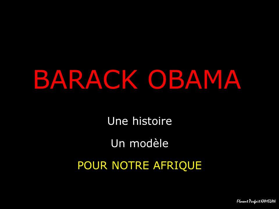 Florent Parfait KAMELAN BARACK OBAMA Une histoire Un modèle POUR NOTRE AFRIQUE
