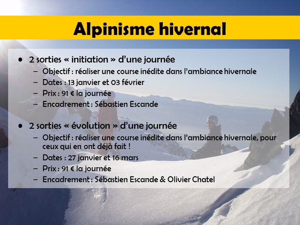 Alpinisme hivernal 2 sorties « initiation » d'une journée –Objectif : réaliser une course inédite dans l'ambiance hivernale –Dates : 13 janvier et 03