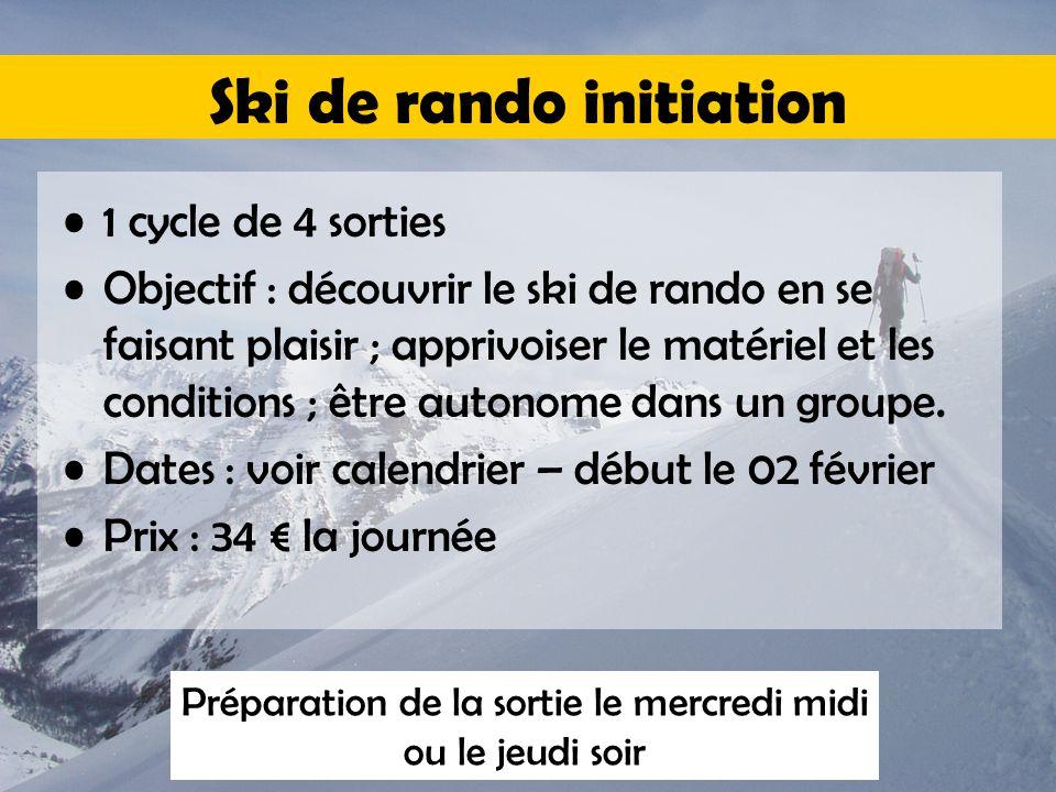 Ski de rando initiation 1 cycle de 4 sorties Objectif : découvrir le ski de rando en se faisant plaisir ; apprivoiser le matériel et les conditions ; être autonome dans un groupe.