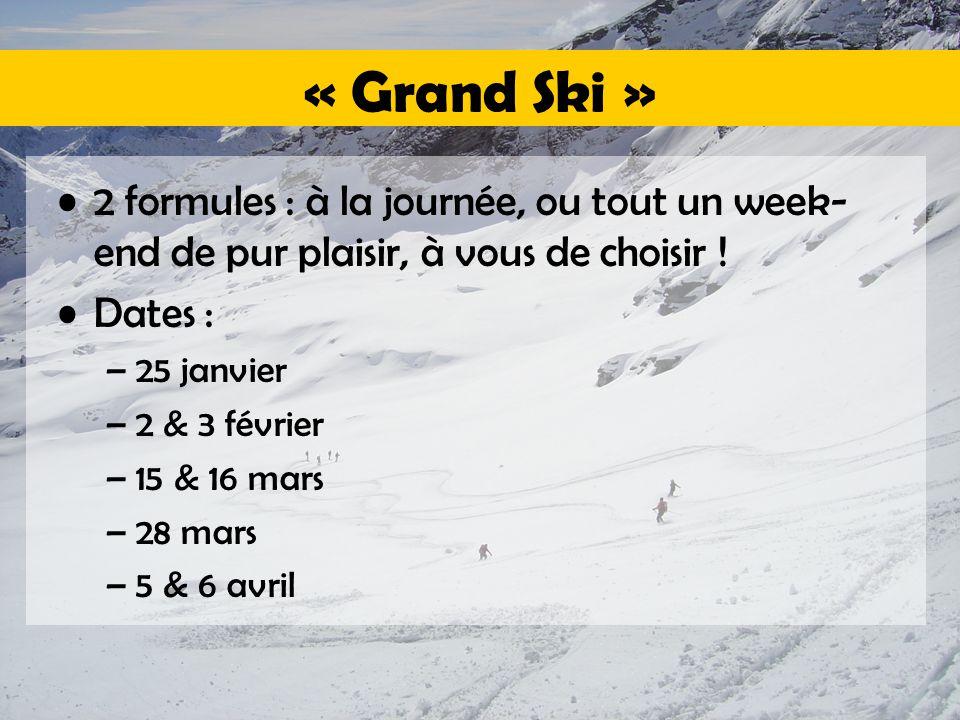 « Grand Ski » 2 formules : à la journée, ou tout un week- end de pur plaisir, à vous de choisir ! Dates : –25 janvier –2 & 3 février –15 & 16 mars –28