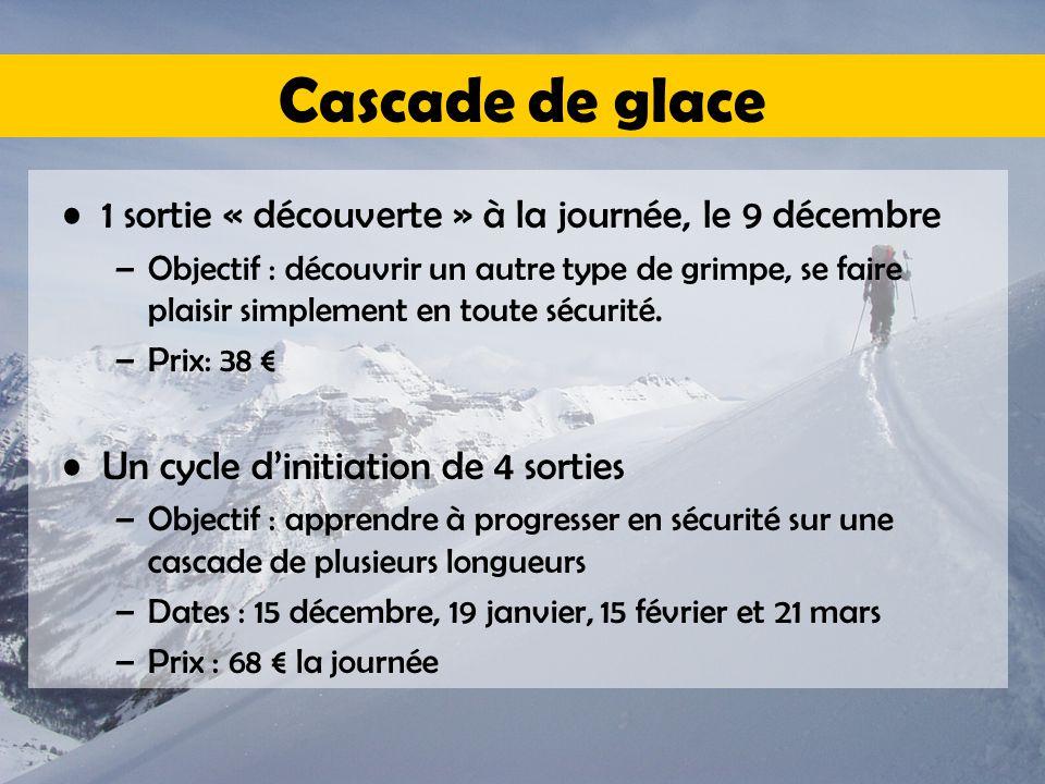 Cascade de glace 1 sortie « découverte » à la journée, le 9 décembre –Objectif : découvrir un autre type de grimpe, se faire plaisir simplement en toute sécurité.
