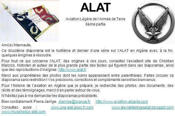 ALAT Aviation Légère de l'Armée de Terre 8ème partie Ami(e) Internaute, Ce douzième diaporama est le huitième et dernier d'une série sur l'ALAT en Alg