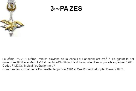 Le 3ème PA ZES (3ème Peloton d'avions de la Zone Est-Saharien) est créé à Touggourt le 1er novembre 1960 avec deux L-18 et des Nord 3400 dont la dotat