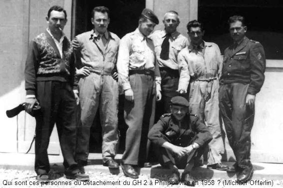 Qui sont ces personnes du détachement du GH 2 à Philippeville en 1958 ? (Michaël Offerlin)