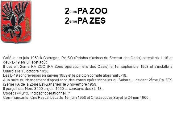 Créé le 1er juin 1958 à Chéragas, PA SO (Peloton d'avions du Secteur des Oasis) perçoit six L-18 et deux L-19 en juillet et août. Il devient 2ème PA Z