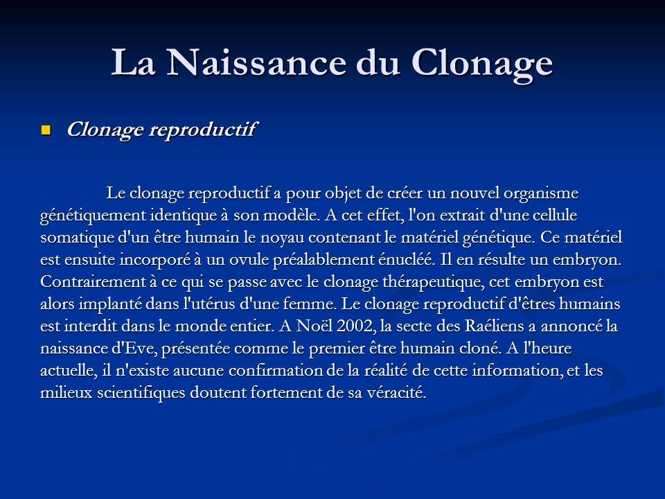 La Naissance du Clonage Clonage reproductif Clonage reproductif Le clonage reproductif a pour objet de créer un nouvel organisme génétiquement identiq