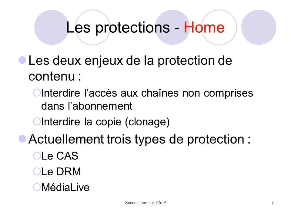 Sécurisation sur TVoIP8 Les protections – Home Le CAS (Conditional Access System) Avantages  Mature  Simple à mettre en place  Facile à gérer Inconvénients  Solution piratée  Changement des clefs