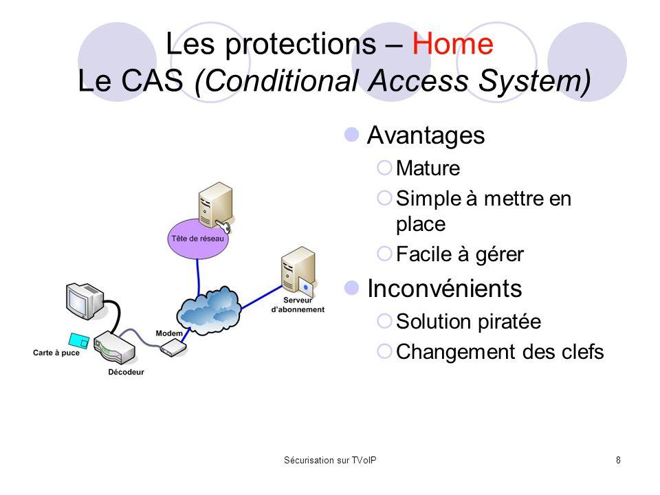 Sécurisation sur TVoIP9 Les protections – Home Le DRM (Digital Rights Management) Avantages  Répond bien au problème de la copie  Répond au problème d'accès aux chaînes Inconvénients  Solution propriétaire  Augmentation du trafic