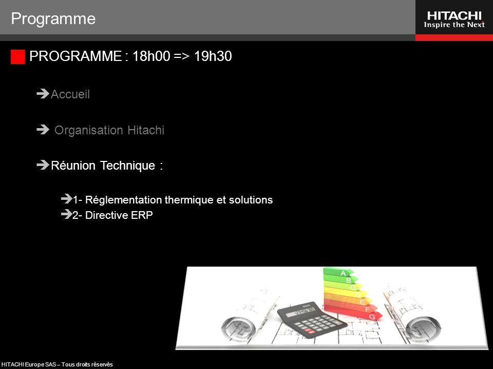 HITACHI Europe SAS – Tous droits réservés  PROGRAMME : 18h00 => 19h30  Accueil  Organisation Hitachi  Réunion Technique :  1- Réglementation ther