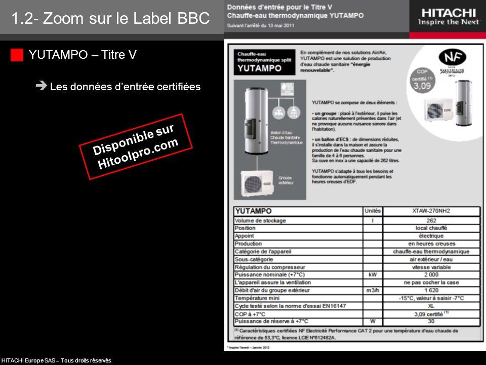 HITACHI Europe SAS – Tous droits réservés Disponible sur Hitoolpro.com 1.2- Zoom sur le Label BBC  YUTAMPO – Titre V  Les données d'entrée certifiée