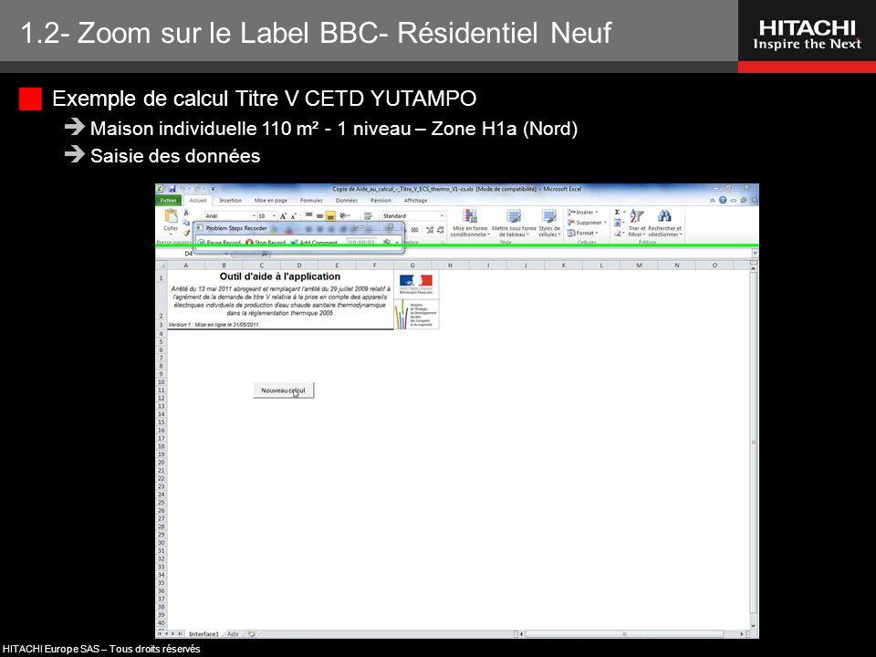 HITACHI Europe SAS – Tous droits réservés 1.2- Zoom sur le Label BBC- Résidentiel Neuf  Exemple de calcul Titre V CETD YUTAMPO  Maison individuelle