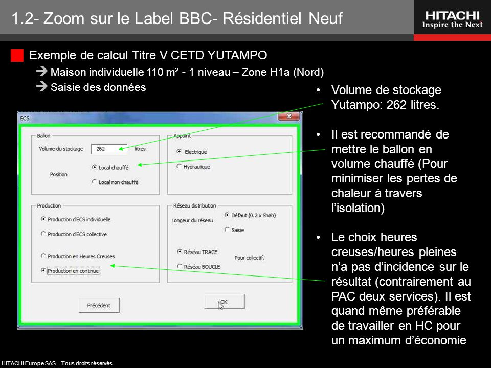 HITACHI Europe SAS – Tous droits réservés 1.2- Zoom sur le Label BBC- Résidentiel Neuf Volume de stockage Yutampo: 262 litres. Il est recommandé de me