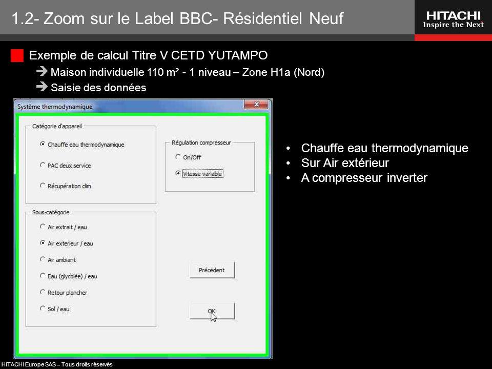 HITACHI Europe SAS – Tous droits réservés 1.2- Zoom sur le Label BBC- Résidentiel Neuf Chauffe eau thermodynamique Sur Air extérieur A compresseur inv