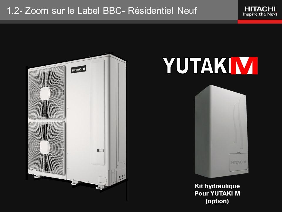 HITACHI Europe SAS – Tous droits réservés Kit hydraulique Pour YUTAKI M (option) 1.2- Zoom sur le Label BBC- Résidentiel Neuf