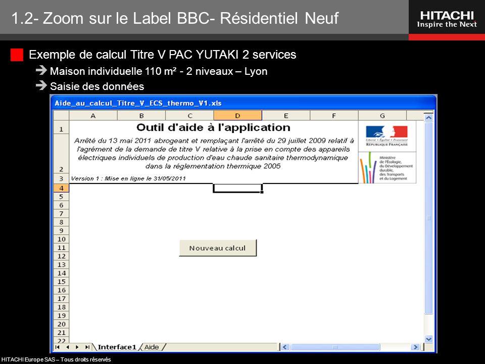HITACHI Europe SAS – Tous droits réservés 1.2- Zoom sur le Label BBC- Résidentiel Neuf  Exemple de calcul Titre V PAC YUTAKI 2 services  Maison indi