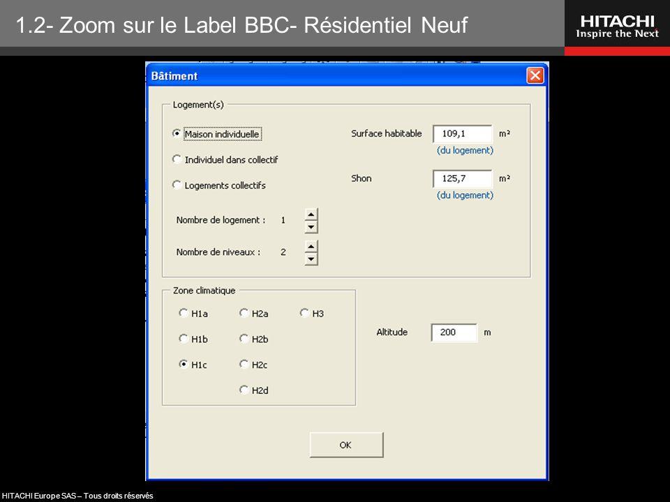 HITACHI Europe SAS – Tous droits réservés Descriptif du Bâtiment: - Surface - Zone Climatique RT2005 - Etc … 1.2- Zoom sur le Label BBC- Résidentiel N