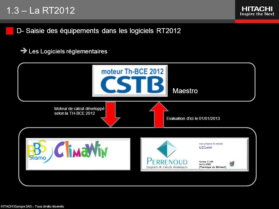 HITACHI Europe SAS – Tous droits réservés  D- Saisie des équipements dans les logiciels RT2012  Les Logiciels réglementaires Maestro Evaluation d'ic