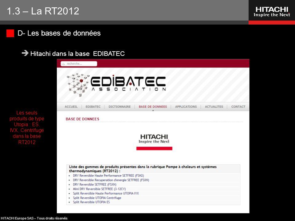 HITACHI Europe SAS – Tous droits réservés Les seuls produits de type Utopia : ES, IVX, Centrifuge dans la base RT2012  D- Les bases de données  Hita