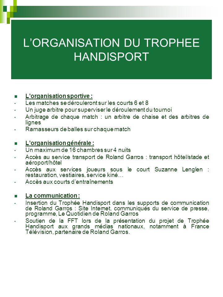 L'ORGANISATION DU TROPHEE HANDISPORT L'organisation sportive : Les matches se dérouleront sur les courts 6 et 8 Un juge arbitre pour superviser le dér