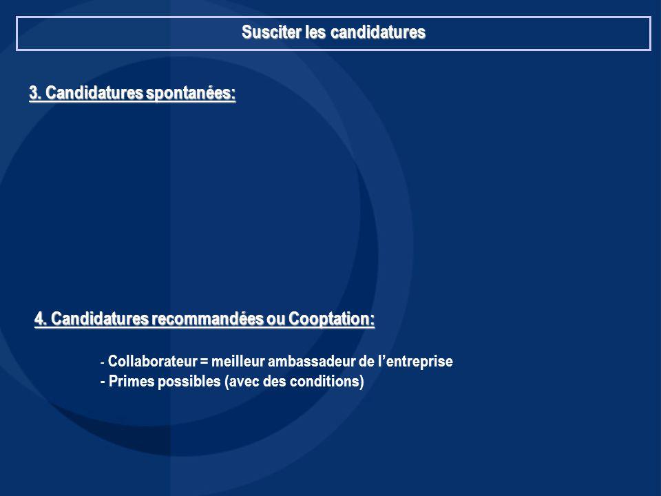 Susciter les candidatures 3. Candidatures spontanées: 4. Candidatures recommandées ou Cooptation: - Collaborateur = meilleur ambassadeur de l'entrepri